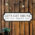 New Let's Get Drunk Street Sign - Any Colours! - Design One